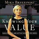 Knowing Your Value   Mika Brzezinski