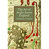 The Art of Anglo-Saxon England (Boydell Studies in Medieval Art and Architecture)by Catherine E. Karkov
