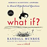 By Randall Munroe What If? Serious Scientific Answers to Absurd Hypothetical Questions (Unabridged) [Audio CD]