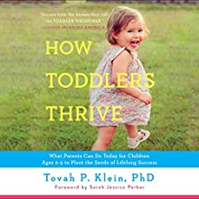How Toddlers Thrive: What Parents Can Do Today for Children Ages 2-5 to Plant the Seeds of Lifelong Success Audiobook by Tovah P. Klein PhD Narrated by Tovah P. Klein PhD, Sarah Jessica Parker - foreword