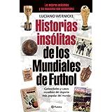Historias Insolitas de los Mundiales de Fufbol: Curiosidades y Casos Increibles de los Mundiales de Futbol, de...