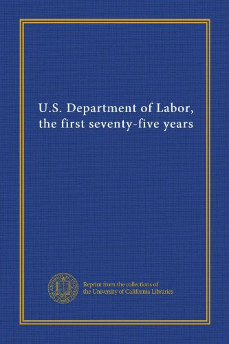 U.S. Department Of Labor, The First Seventy-Five Years