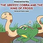 The Greedy Cobra and the King of Frogs Hörbuch von Dhruv Garg Gesprochen von: Rahul Garg