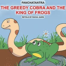 The Greedy Cobra and the King of Frogs Audiobook by Dhruv Garg Narrated by Rahul Garg