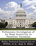 img - for Preliminary Investigation of Ice Shape Sensitivity to Parameter Variations book / textbook / text book