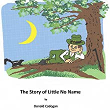 The Story of Little No Name: Original Edition (       UNABRIDGED) by Donald Cadogan Narrated by Donand Cadogan