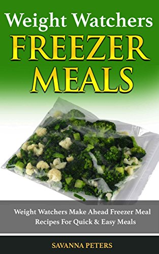 Weight Watchers Cookbook: Weight Watchers Make Ahead Freezer Meal Recipes For Quick Easy Meals by Savanna Peters