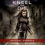 Kneel or Die: The Kurtherian Gambit, Book 7 | Michael Anderle
