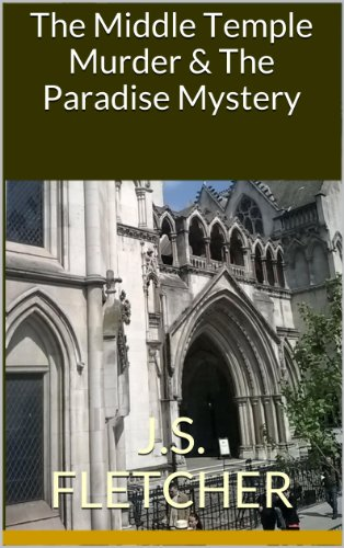J.S. Fletcher - The Middle Temple Murder & The Paradise Mystery (J.S. Fletcher Murder Mystery Classics)
