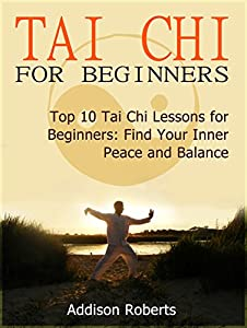 Tai Chi For Beginners: Top 10 Tai Chi Lessons for Beginners: Find Your Inner Peace and Balance (Tai Chi For Beginners Books, Tai chi for beginners dvd, Tai chi for beginners seniors)