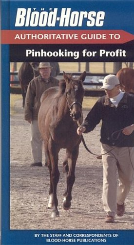 The Blood-Horse Authoritative Guide to Pinhooking for (Blood-Horse Authoritative Guides)