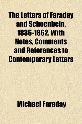 The Letters of Faraday and Schoenbein, 1836-1862, With Notes, Comments and References to Contemporary Letters