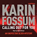 Calling Out for You Audiobook by Karin Fossum Narrated by David Rintoul
