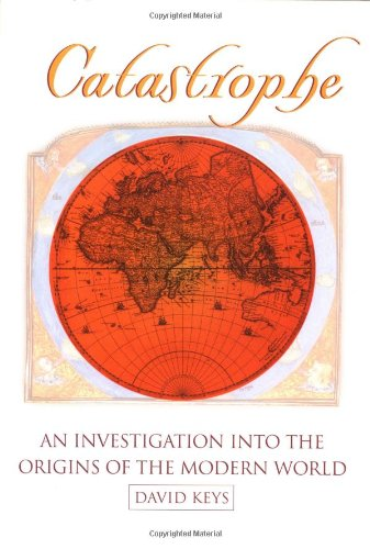 Catastrophe: An Investigation into the Origins of Modern Civilization: David Keys: 9780345408761: Amazon.com: Books