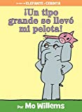 ¡Un tipo grande se llevó mi pelota! (Spanish Edition) (An Elephant and Piggie Book)