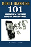 img - for Mobile Marketing: 101 Inexpensive & Profitable Ideas for Small Business book / textbook / text book