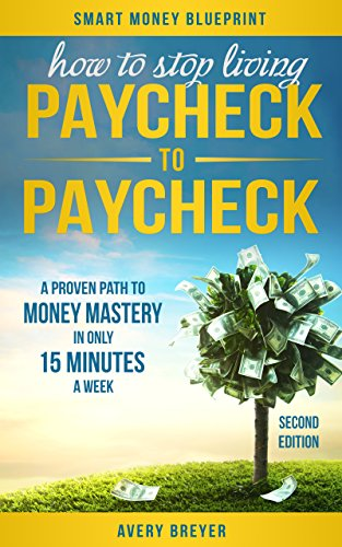 A proven path to money mastery in only 15 minutes a week avery how to stop living paycheck to paycheck 2nd edition a proven path to malvernweather Image collections