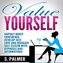 Value Yourself: Rapidly Boost Confidence, Develop Self Love and Increase Self Esteem with Hypnosis and Affirmations Speech by S. Palmer Narrated by  SereneDream Studios