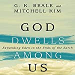 God Dwells Among Us: Expanding Eden to the Ends of the Earth | G. K. Beale,Mitchell Kim