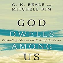 God Dwells Among Us: Expanding Eden to the Ends of the Earth (       UNABRIDGED) by G. K. Beale, Mitchell Kim Narrated by Alex Hyde White