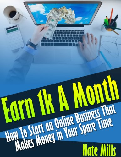Earn 1k A Month – How To Start an Online Business That Makes Money in Your Spare Time