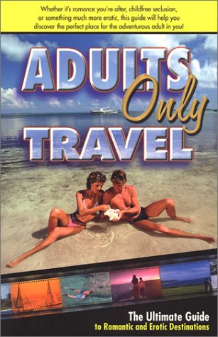 Adults Only Travel: The Ultimate Guide to Romantic and Erotic Destinations