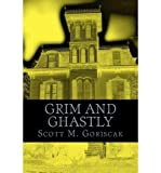 [ GRIM AND GHASTLY ] By Goriscak, MR Scott M ( Author) 2010 [ Paperback ]