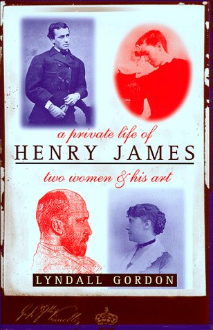 A PRIVATE LIFE OF HENRY JAMES : Two Women and His Art, Lyndall Gordon