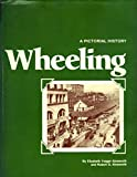 img - for Wheeling, a pictorial history book / textbook / text book