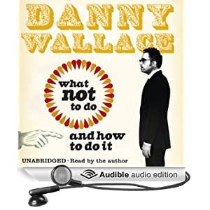 What Not to Do (And How to Do It) (Unabridged)