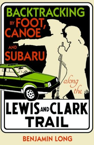 Backtracking: By Foot, Canoe, and Subaru Along the Lewis and Clark Trail