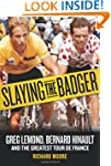 Slaying the Badger: Greg LeMond, Bern...