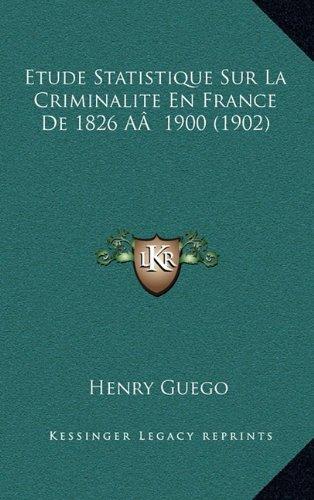 Etude Statistique Sur La Criminalite En France de 1826 AA 1900 (1902)
