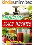 Healthy Juice Recipes - Natural Juicing Recipes for a Healthier You (English Edition)
