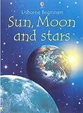 Sun, Moon and Stars (Usborne Beginners) Stephanie Turnbull