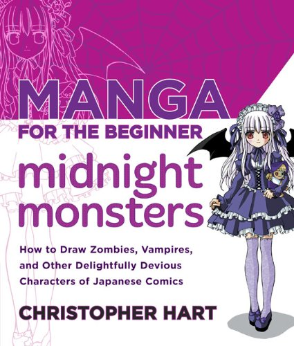 Manga for the Beginner Midnight Monsters: How to Draw Zombies, Vampires, and Other Delightfully Devious Characters of Japanese Comics by Christopher Hart