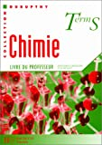 img - for Chimie, Term S. Enseignement obligatoire et de sp cialit . Livre du professeur (French Edition) book / textbook / text book