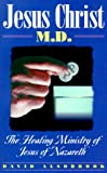 Jesus Christ, M.D.: The Healing Ministry of Jesus of Nazareth (0892281464) by Alsobrook, David