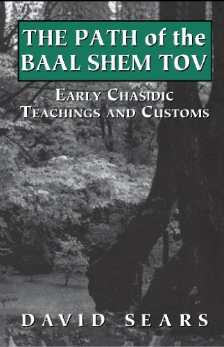 David Sears - Path of the Baal Shem Tov: Early Chasidic Teachings and Customs
