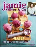 Jamie Oliver & Co Glaces, yaourts glacés et granités