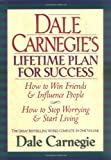 Dale Carnegies Lifetime Plan for Success: The Great Bestselling Works Complete In One Volume