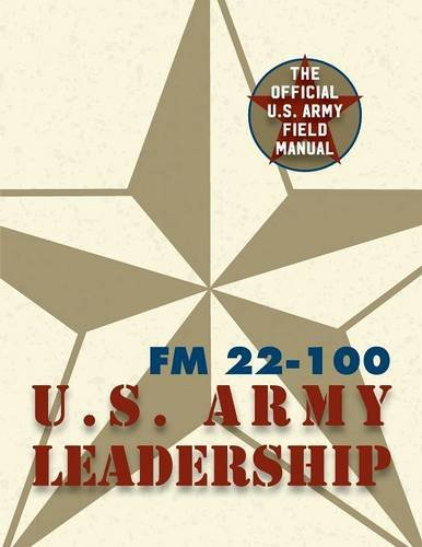 Army Field Manual FM 22-100 (the U.S. Army Leadership Field Manual)