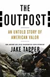 The Outpost: An Untold Story of American Valor by Tapper, Jake (unknown Edition) [Hardcover(2012)]