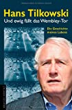 Und ewig fällt das Wembley-Tor. Die Geschichte meines Lebens