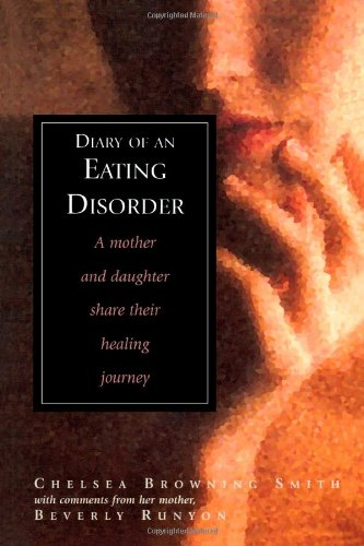 Diary of an Eating Disorder A Mother and Daughter Share Their Healing Journey087833985X