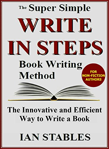 WRITE IN STEPS: The super simple book writing method - The Innovative and Efficient Way to Write a Book (How to Write a Book and Sell It Series 2) PDF