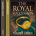 The Royal Succession: The Accursed Kings, Book 4 (       UNABRIDGED) by Maurice Druon Narrated by Peter Joyce