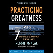Practicing Greatness: 7 Disciplines of Extraordinary Spiritual Leaders Audiobook by Reggie McNeal, Ken Blanchard Narrated by Ax Norman