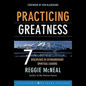 Practicing Greatness: 7 Disciplines of Extraordinary Spiritual Leaders Audiobook