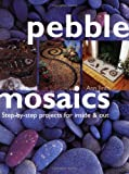 Pebble Mosaics: Step-by-step projects for inside & out